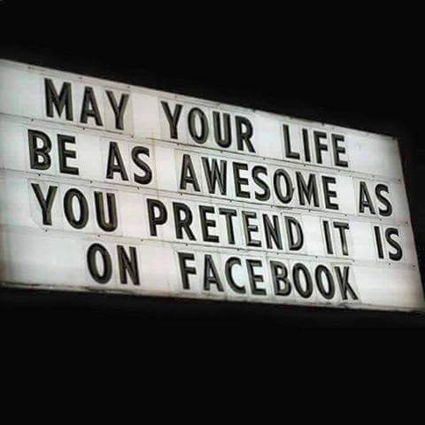 May your life be as awesome as you pretend it is on facebook